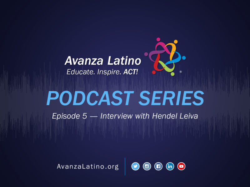 Avanza Latino Podcast: Interview with Mentor, Podcast Host and Podcast Producer, Hendel Leiva