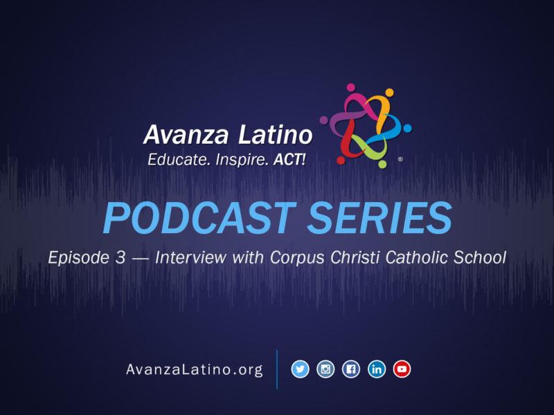 Avanza Latino Podcast: Interview with Corpus Christi Catholic School Principal and Teachers